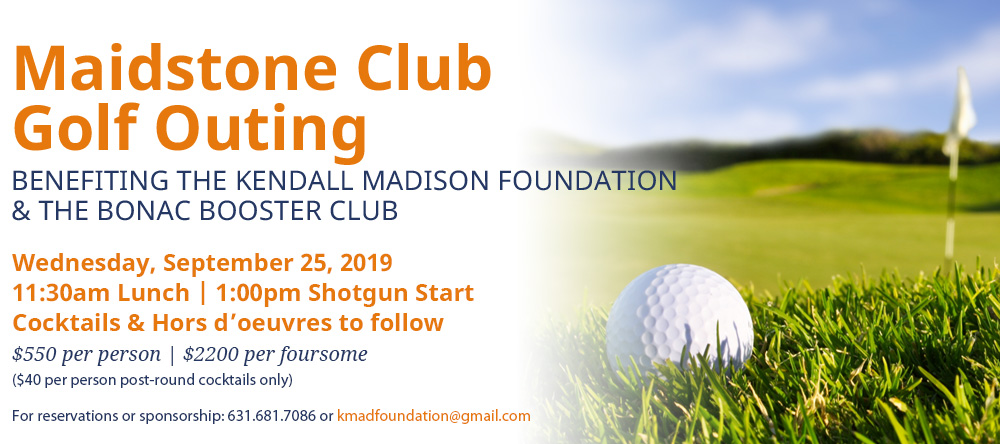 Kendall Madison Foundation Maidstone Golf Outing - Wednesday, October 5 at 11:30am Lunch | 1:00pm Shot Gun Start